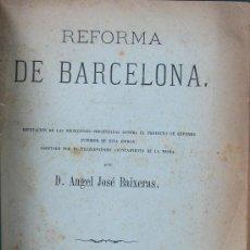 Libros antiguos: REFORMA DE BARCELONA. D. ANGEL JOSÉ BAIXERAS. Lote 26750452