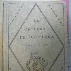 Libros antiguos: 1926 LA CATEDRAL DE BARCELONA FELIU ELIAS MUY ILUSTRADO. Lote 28105297