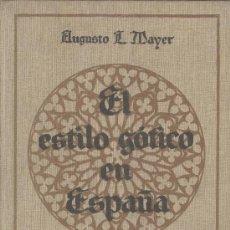 Libros antiguos: AUGUSTO L. MAYER. EL ESTILO GÓTICO EN ESPAÑA. 1ª ED. MADRID, ESPASA-CALPE, 1929. Lote 29279570