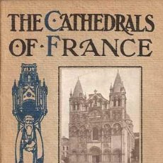 Libros antiguos: THE CATHEDRALS OF FRANCE - III SOUTHERN SECTION -1912 - GOWANS & GRAY (FOTOGRAFIAS -TURISMO). Lote 29656844