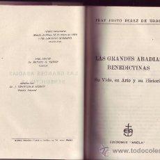 Libros antiguos: LAS GRANDES ABADÍAS BENEDICTINAS. SU VIDA,SU ARTE Y SU HISTORIA. FRAY JUSTOPÉREZ DE URBEL.. Lote 29846257