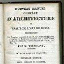 Libros antiguos: M. TOUSSAINT : NOUVEAU MANUEL D'ARCHITECTURE OU TRAITÉ DE L'ART DE BATIR - TOMO II (1837). Lote 30289148