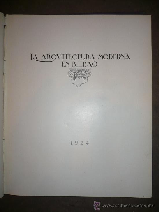 LA ARQUITECTURA MODERNA EN BILBAO. 1924. (Libros Antiguos, Raros y Curiosos - Bellas artes, ocio y coleccion - Arquitectura)