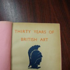 Libros antiguos: THIRTY YEARS OF BRITISH ART. 1930.. Lote 32209580