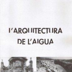 Livres anciens: L'ARQUITECTURA DE L'AIGUA - JOAN ROVIRA - PAGES EDITORS . Lote 32392114