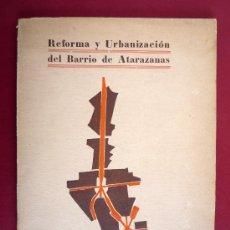 Libros antiguos: REFORMA Y URBANIZACION DEL BARRIO DE ATARAZANAS. BARCELONA, 1927. Lote 33514438