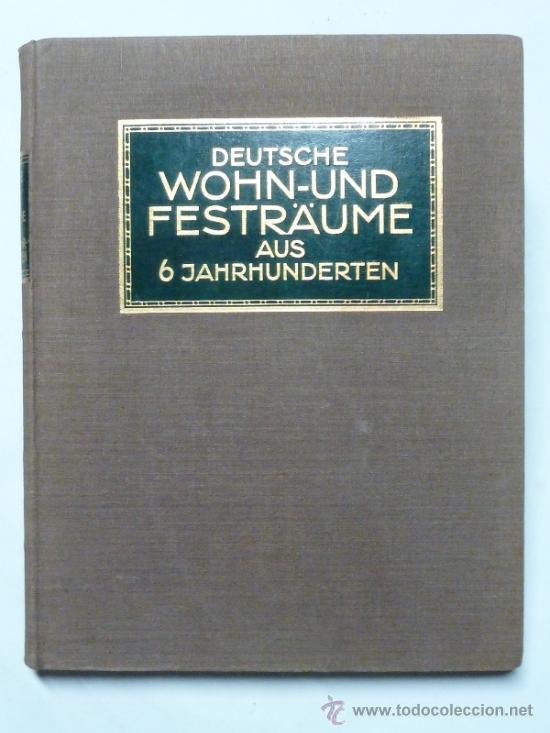 DEUTSCHE WOHN UND FESTRÄUME - R. C. H. BAER - 1912 - DECORACIÓN Y MUEBLES ALEMANES (Libros Antiguos, Raros y Curiosos - Bellas artes, ocio y coleccion - Arquitectura)