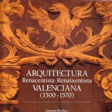 Libros antiguos: ARQUITECTURA - RENACENTISTA . RENAIXENTISTA VALENCIANA ( 1500 - 1570 ). Lote 34246019