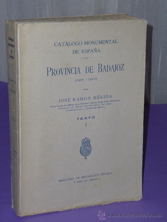 CATÁLOGO MONUMENTAL DE ESPAÑA. PROVINCIA DE BADAJOZ (1907-1910). TOMO I.- TEXTO. (Libros Antiguos, Raros y Curiosos - Bellas artes, ocio y coleccion - Arquitectura)