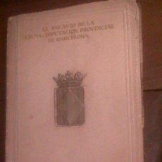 Libros antiguos: PALACIO DE LA DIPUTACIÓN PROVINCIAL DE BARCELONA 1929, HISTÓRIA Y ARQUITECTURA. Lote 34547294