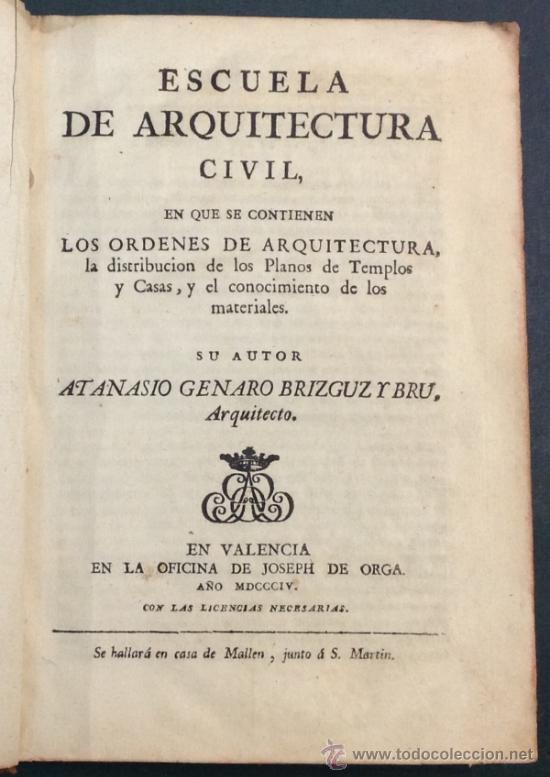 Libros antiguos: ESCUELA DE ARQUITECTURA CIVIL. ATANASIO GENARO BRIZGUZ Y BRU. VALENCIA 1804. 54 LÁMINAS. DESCRIPCIÓN - Foto 2 - 35435551