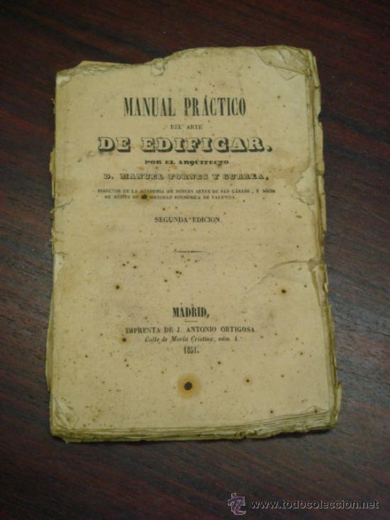 MANUAL PRÁCTICO DEL ARTE DE EDIFICAR. 1851. 2ª EDICIÓN. (Libros Antiguos, Raros y Curiosos - Bellas artes, ocio y coleccion - Arquitectura)
