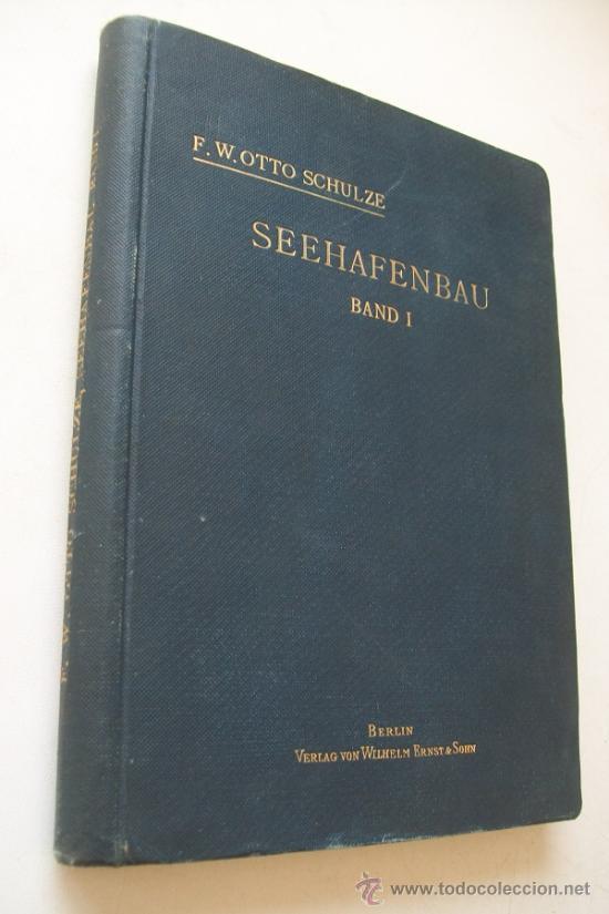 SEEHAFENBAU.HARBOUR BUILDING BAND I.- F. W. OTTO SCHULZE-BERLIN, VERLAG VON WILHELM ERNST&SOHN-1911 (Libros Antiguos, Raros y Curiosos - Bellas artes, ocio y coleccion - Arquitectura)