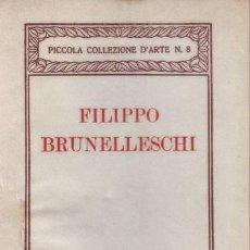 Libros antiguos: FILIPPO BRUNELLESCHI. PICCOLA COLLEZIONE D'ARTE N. 8.. Lote 39694157
