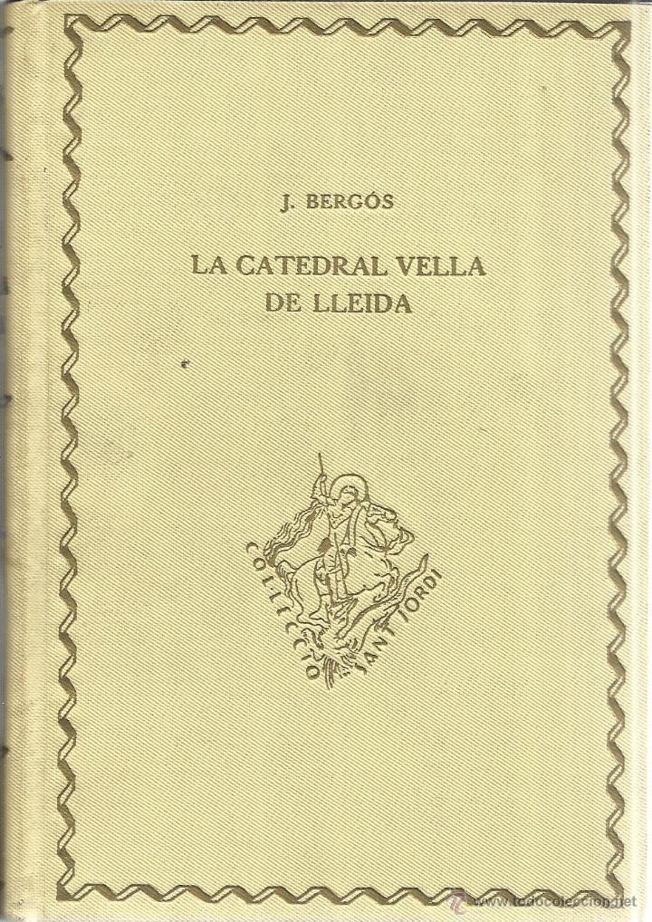 LA CATEDRAL VELLA DE LLEIDA. J. BERGÓS. EDITORIAL BARCINO. BARCELONA. 1928 (Libros Antiguos, Raros y Curiosos - Bellas artes, ocio y coleccion - Arquitectura)