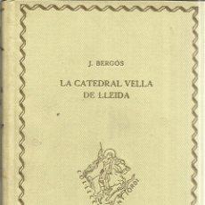 Libros antiguos: LA CATEDRAL VELLA DE LLEIDA. J. BERGÓS. EDITORIAL BARCINO. BARCELONA. 1928. Lote 40591561