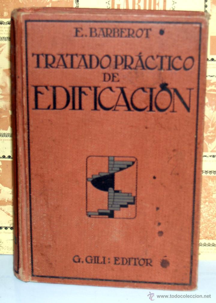 TRATADO PRACTICO DE EDIFICACIÓN, E.BARBEROT, 829 PAGINAS (Libros Antiguos, Raros y Curiosos - Bellas artes, ocio y coleccion - Arquitectura)
