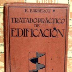 Libros antiguos: TRATADO PRACTICO DE EDIFICACIÓN, E.BARBEROT, 829 PAGINAS. Lote 61290325