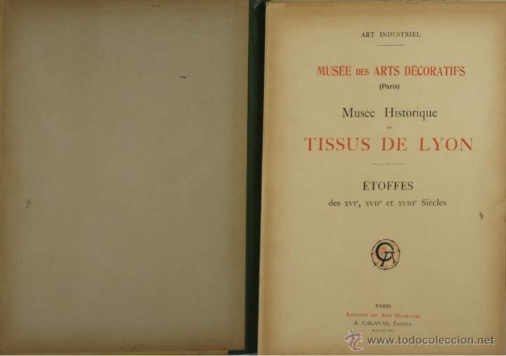 4577. MUSEE DES ARTS DECORATIFS. TISSUS DE LYON. EDIT. CALAVAS. 1908. (Libros Antiguos, Raros y Curiosos - Bellas artes, ocio y coleccion - Arquitectura)