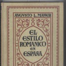 Libros antiguos: AUGUSTO MAYER. EL ESTILO ROMÁNICO EN ESPAÑA. ED. ESPASA CALPE 1931. 1ª EDICIÓN. Lote 45566393