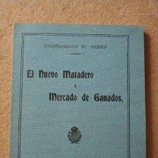 Libros antiguos: EL NUEVO MATADERO Y MERCADO DE GANADOS. MEMORIA EXPLICATIVA DEL EDIFICIO Y DEL ESTADO DE SU .... Lote 45576625
