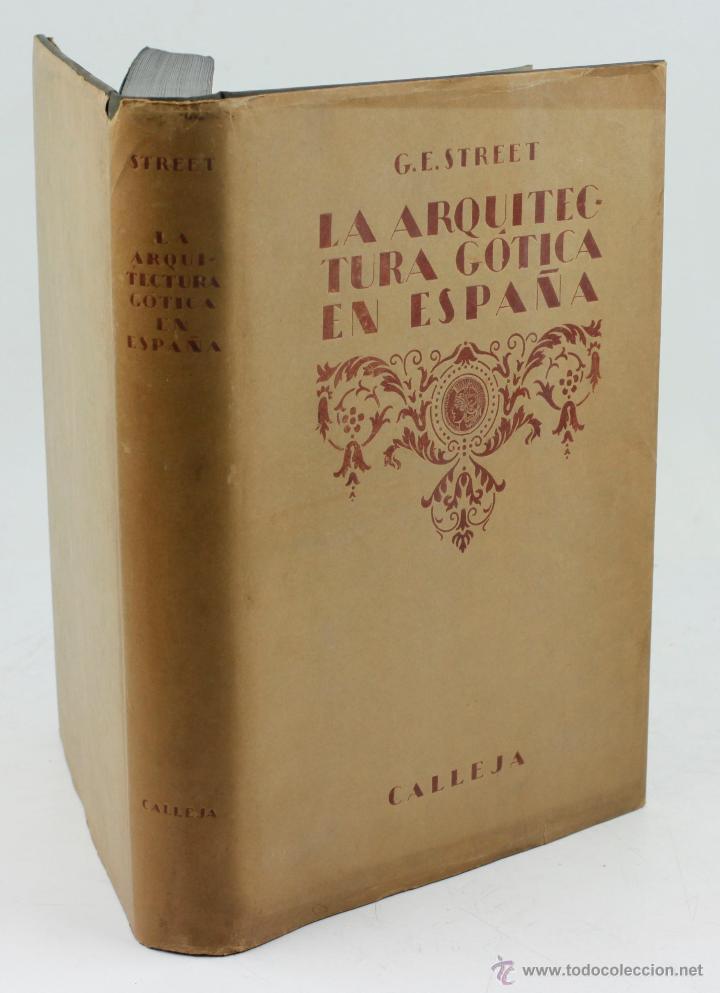 LA ARQUITECTURA GÓTICA EN ESPAÑA, G.E. STREET. CALLEJA ED. 1926. 19X27CM. (Libros Antiguos, Raros y Curiosos - Bellas artes, ocio y coleccion - Arquitectura)