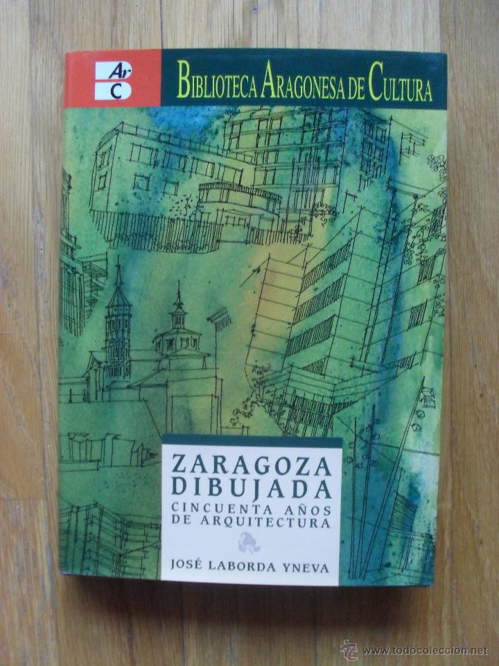 ZARAGOZA DIBUJADA, CINCUENTA AÑOS DE ARQUITECTURA, JOSE LABORDA YNEVA (Libros Antiguos, Raros y Curiosos - Bellas artes, ocio y coleccion - Arquitectura)