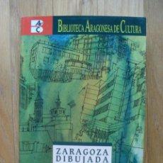Libros antiguos: ZARAGOZA DIBUJADA, CINCUENTA AÑOS DE ARQUITECTURA, JOSE LABORDA YNEVA. Lote 47717629