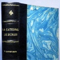 Libros antiguos: LOPEZ MATA TEOFILO, LA CATEDRAL DE BURGOS, 1950. Lote 48540865