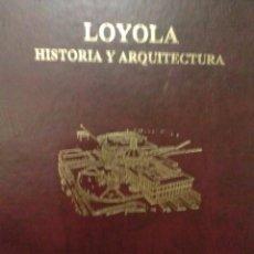 Libros antiguos: LIBRO LOYOLA HISTORIA Y ARQUITECTURA. Lote 49966032