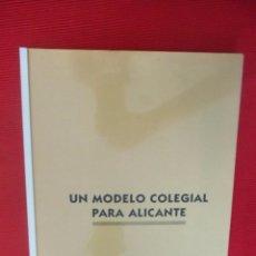 Libros antiguos: UN MODELO COLEGIAL PARA ALICANTE - DEMARCACIÓN DE ALICANTE DEL COACV. Lote 50807898