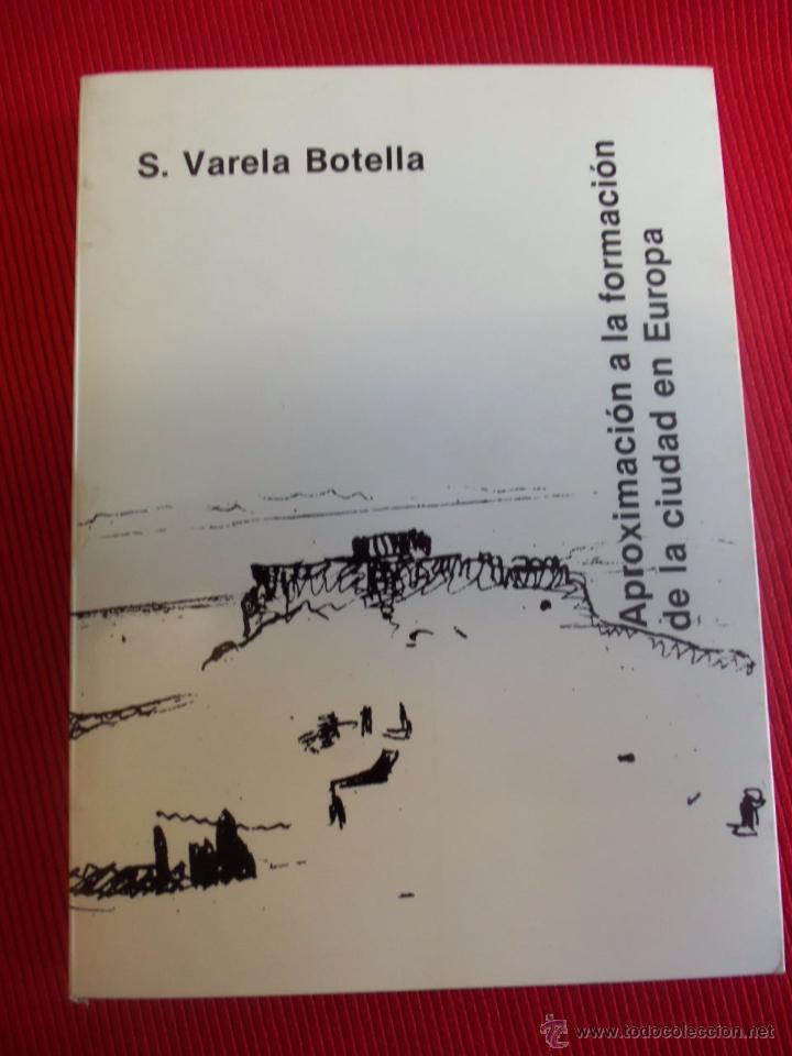 APROXIMACIÓN A LA FORMACIÓN DE LA CIUDAD EN EUROPA - S. VARELA BOTELLA (Libros Antiguos, Raros y Curiosos - Bellas artes, ocio y coleccion - Arquitectura)