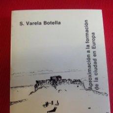 Libros antiguos: APROXIMACIÓN A LA FORMACIÓN DE LA CIUDAD EN EUROPA - S. VARELA BOTELLA. Lote 50808468