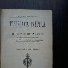 Libros antiguos: TOPOGRAFIA PRACTICA .JERONIMO LOPEZ Y CAJA . 1919. MAPAS Y PLANOS DESPLEGABLES.. Lote 52888232