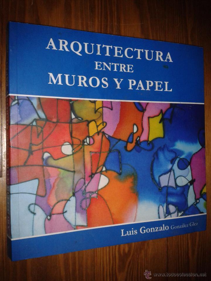 ARQUITECTURA ENTRE MUROS Y PAPEL. (Libros Antiguos, Raros y Curiosos - Bellas artes, ocio y coleccion - Arquitectura)