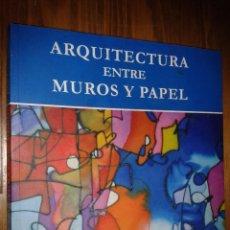 Libros antiguos: ARQUITECTURA ENTRE MUROS Y PAPEL.. Lote 53751518