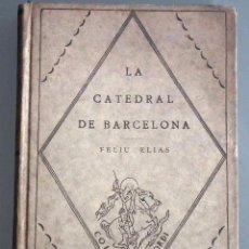 Libros antiguos: LA CATEDRAL DE BARCELONA - ELIAS FELIU - BARCINO 1926 - 1 ª EDICIÓ. Lote 54330886