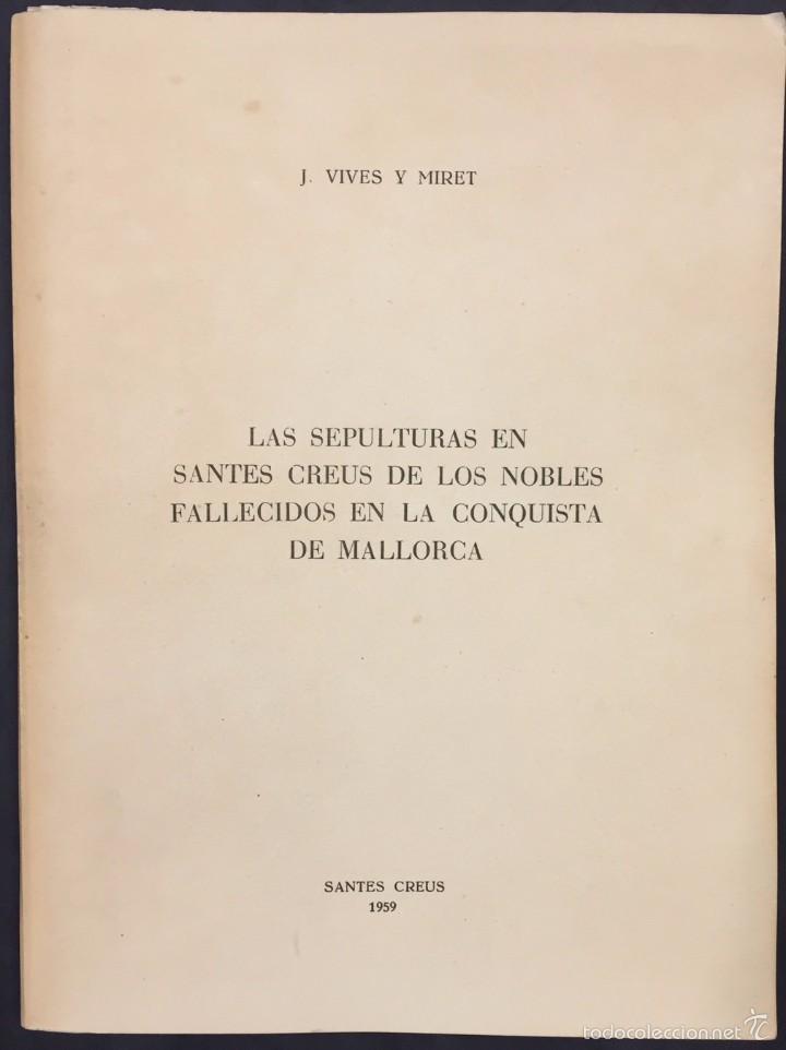LAS SEPULTURAS EN SANTES CREUS DE LOS NOBLES FALLECIDOS EN LA CONQUISTA DE MALLORCA. (Libros Antiguos, Raros y Curiosos - Bellas artes, ocio y coleccion - Arquitectura)