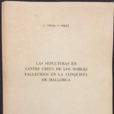 Libros antiguos: LAS SEPULTURAS EN SANTES CREUS DE LOS NOBLES FALLECIDOS EN LA CONQUISTA DE MALLORCA. . Lote 60521219