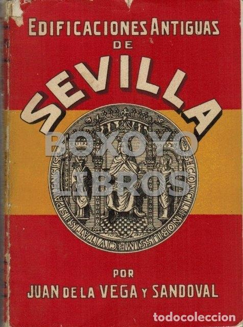 DE LA VEGA Y SANDOVAL, JUAN. EDIFICACIONES ANTIGUAS DE SEVILLA. CONCRETOS DATOS HISTÓRICOS, ARTÍSTI (Libros Antiguos, Raros y Curiosos - Bellas artes, ocio y coleccion - Arquitectura)