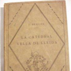 Libros antiguos: 1928 LA CATEDRAL VELLA DE LLEIDA PER JOAN BERGOS . Lote 76106775