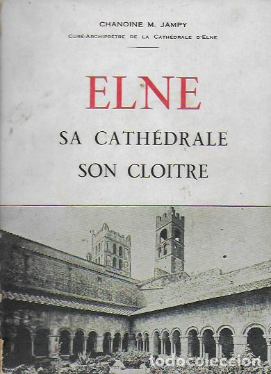 ELNE SA CATHÉDRALE, SON CLOITRE / CHANOINE M. JAMPY. PERPIGNAN : L'INDEPENDANT, 1937. ELNA (Libros Antiguos, Raros y Curiosos - Bellas artes, ocio y coleccion - Arquitectura)