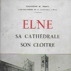 Libros antiguos: ELNE SA CATHÉDRALE, SON CLOITRE / CHANOINE M. JAMPY. PERPIGNAN : L'INDEPENDANT, 1937. ELNA. Lote 78314821