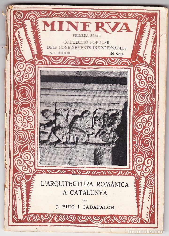 MINERVA VOL XXXIII - L'ARQUITECTURA ROMANICA A CATALUNYA - J PUIG CADAFALCH - 1920 (Libros Antiguos, Raros y Curiosos - Bellas artes, ocio y coleccion - Arquitectura)