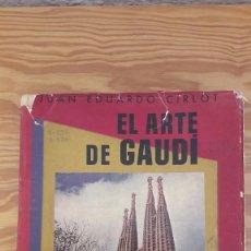 Libros antiguos: JUAN EDUARDO CIRLOT, EL ARTE DE GAUDÍ. Lote 80389493