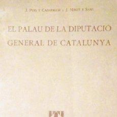 Libros antiguos: EL PALAU DE LA DIPUTACIÓ GENERAL DE CATALUNYA J PUIG Y CADAFALCH J MIRET Y SANS 1911 IEC IMPECABLE. Lote 85068032