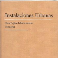 Libros antiguos: INSTALACIONES URBANAS.-TECNOLOGIA E INFRAESTRUCTURA TERRITORIAL DE PEDRO M. RUBIO REQUENA. Lote 85890320