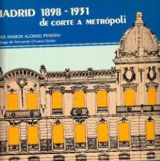 Libros antiguos: ARQUITECTURA - MADRID DE CORTE A METRÓPOLI 1898-1931 POR JOSE RAMON ALONSO PEREIRA. Lote 85894096
