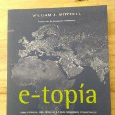 Libros antiguos: E-TOPÍA - VIDA URBANA, JIM; PERO NO LA QUE NOSOTROS CONOCEMOS- WILLIAM J. MITCHELL. Lote 89640116