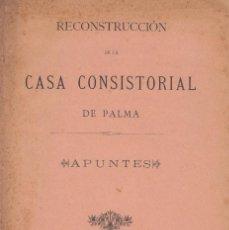 Libros antiguos: RECONSTRUCCIÓN DE LA CASA CONSISTORIAL DE PALMA APUNTES 1892 BARTOLOMÉ FERRÀ DEDICADO AUTOR. Lote 91151175